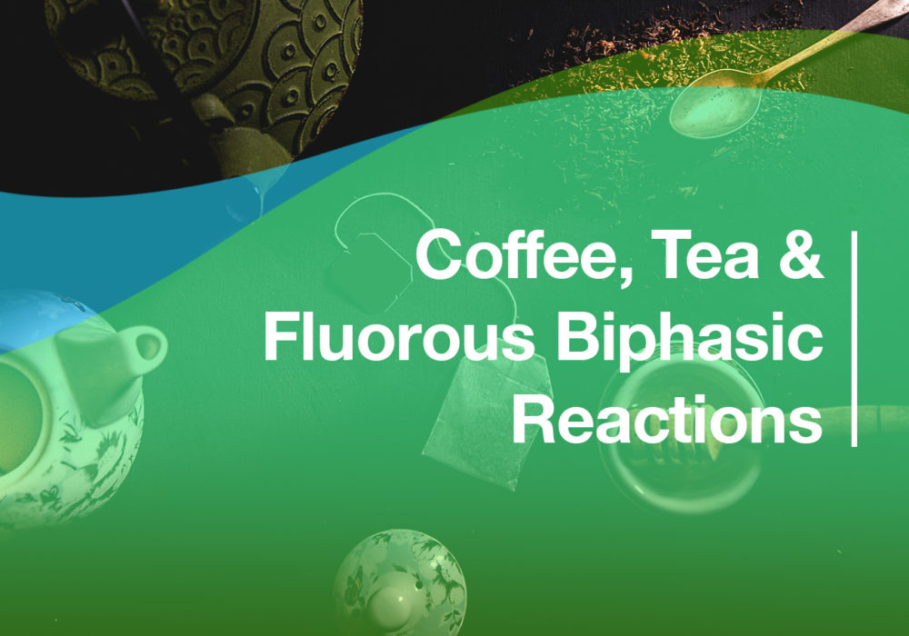 Coffee, Tea & Fluorous Biphasic Reactions